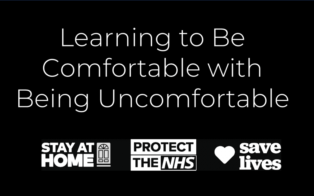 Learning To Be Comfortable With Being Uncomfortable